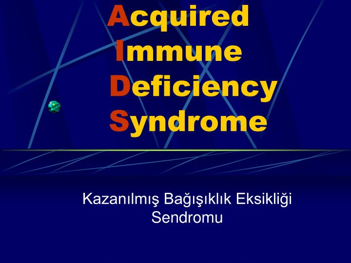 A cquired i mmune d eficiency s yndrome