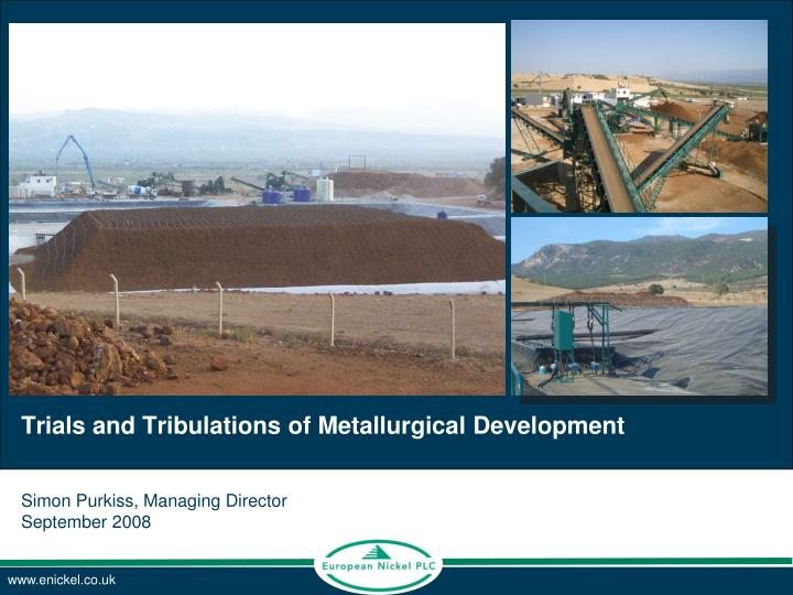 trials and tribulations of metallurgical development simon purkiss managing director september 2008 n.
