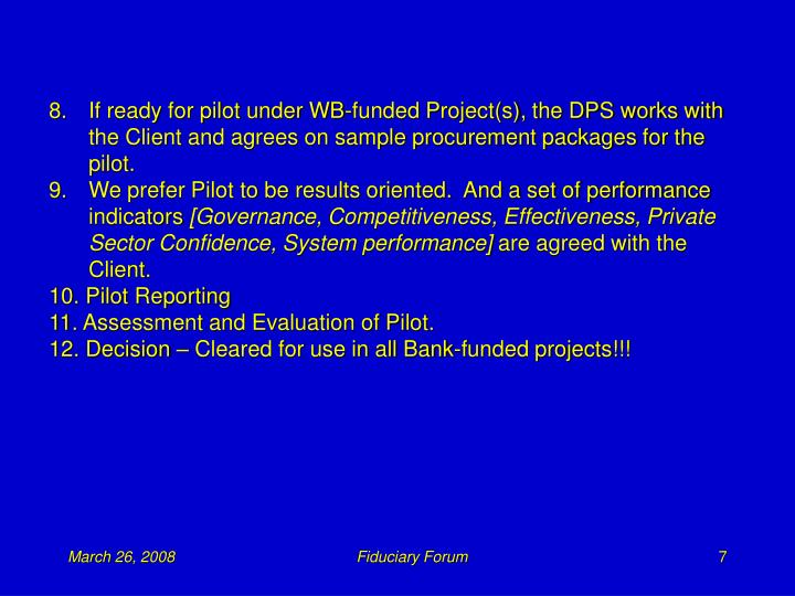 8.	If ready for pilot under WB-funded Project(s), the DPS works with the Client and agrees on sample procurement packages for the pilot.