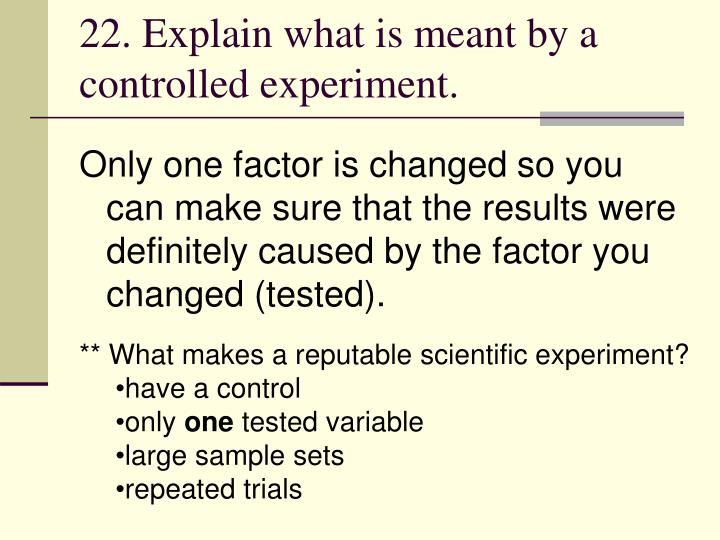 22. Explain what is meant by a controlled experiment.