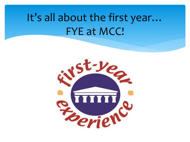It s all about the first year fye at mcc