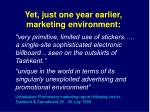yet just one year earlier marketing environment
