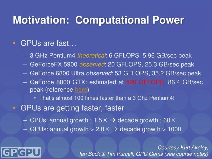 Motivation:  Computational Power