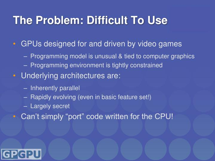The Problem: Difficult To Use