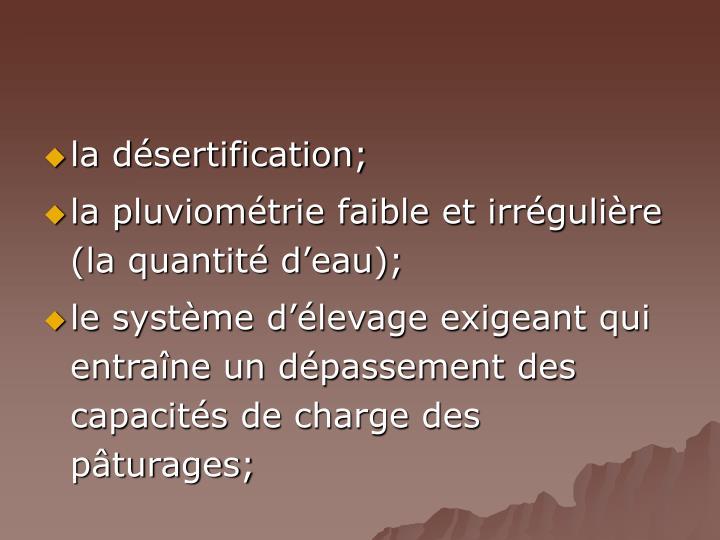 la désertification;