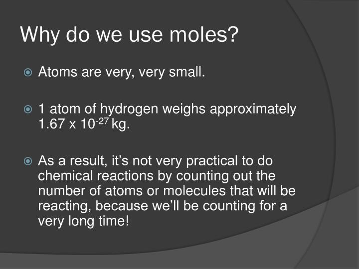 Why do we use moles?
