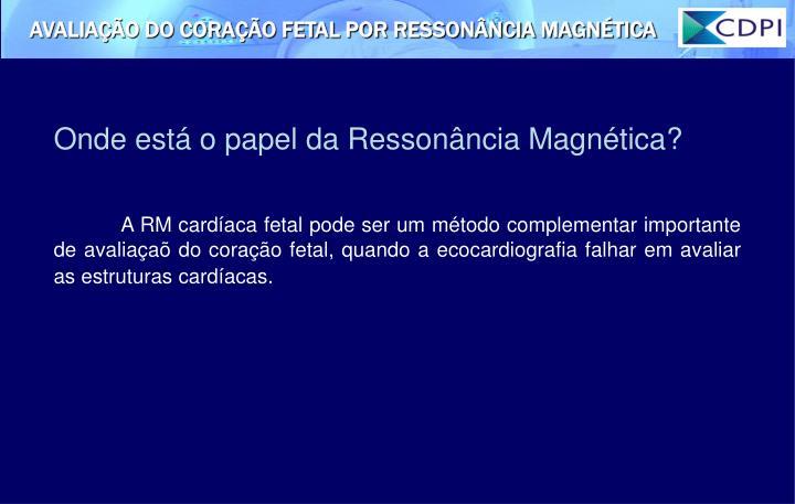 Onde está o papel da Ressonância Magnética?