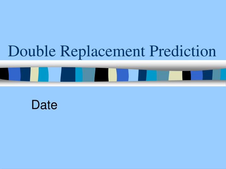 Double replacement prediction1