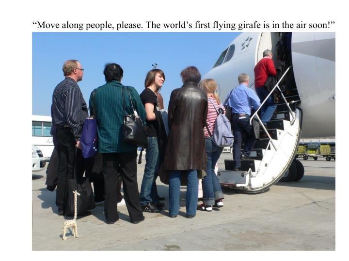"""""""Move along people, please. The world's first flying girafe is in the air soon!"""""""