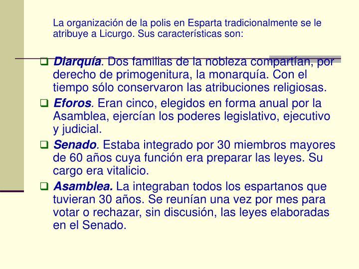 La organización de la polis en Esparta tradicionalmente se le atribuye a Licurgo. Sus características son: