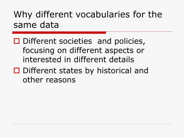 Why different vocabularies for the same data