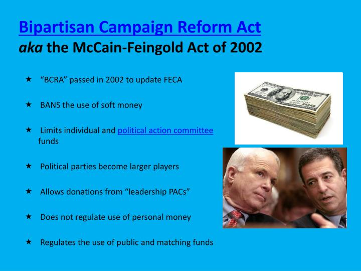 an analysis on the mccain feingold act or the 2002 bipartisan campaign reform act in the united stat The federal election campaign act of 1971 (feca, publ 92-225, 86 stat 3, enacted february 7, 1972, 2 usc § 431 et seq) is a united states federal law which increased disclosure of contributions for federal campaigns it was amended in 1974 to place legal limits on the campaign contributions.