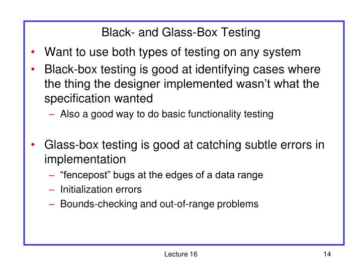 Black- and Glass-Box Testing