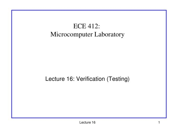 Lecture 16 verification testing