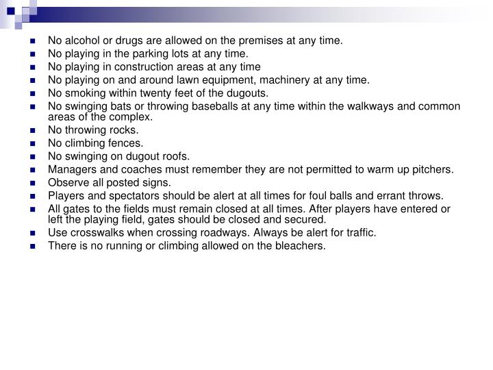 No alcohol or drugs are allowed on the premises at any time.