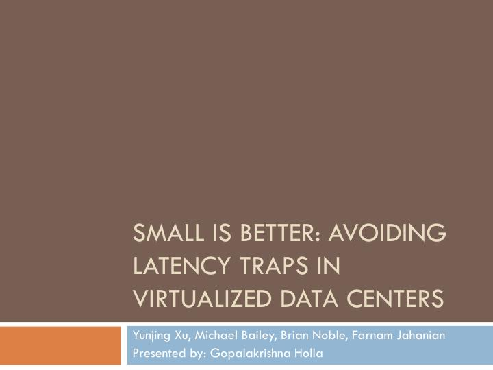 Small is better avoiding latency traps in virtualized data centers