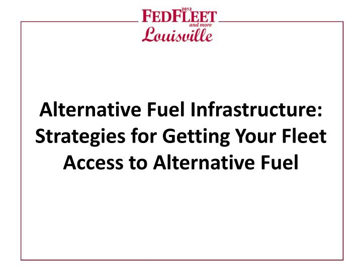 Alternative fuel infrastructure strategies for getting your fleet access to alternative fuel