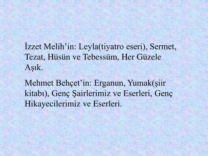 İzzet Melih'in: Leyla(tiyatro eseri), Sermet, Tezat, Hüsün ve Tebessüm, Her Güzele Aşık.