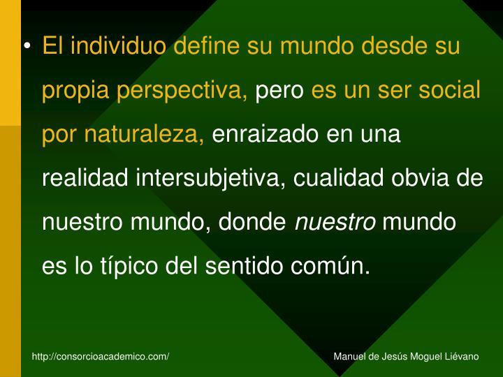 El individuo define su mundo desde su propia perspectiva,