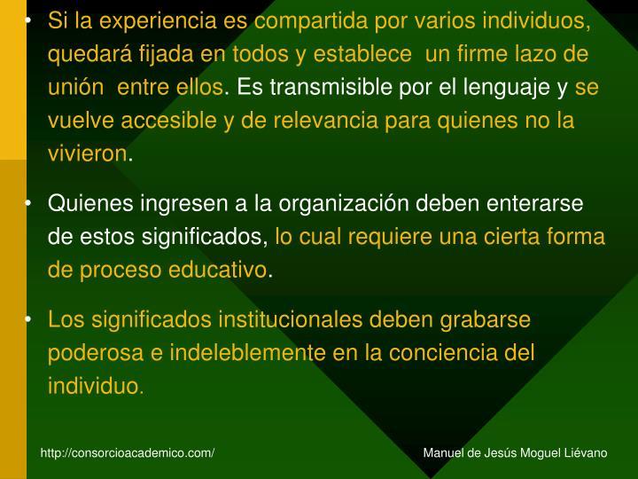 Si la experiencia es compartida por varios individuos, quedará fijada en todos y establece  un firme lazo de unión  entre ellos