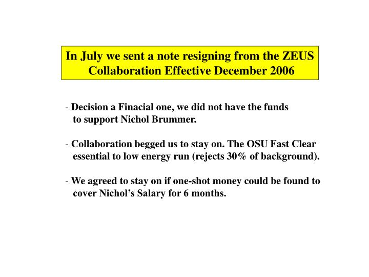 In July we sent a note resigning from the ZEUS