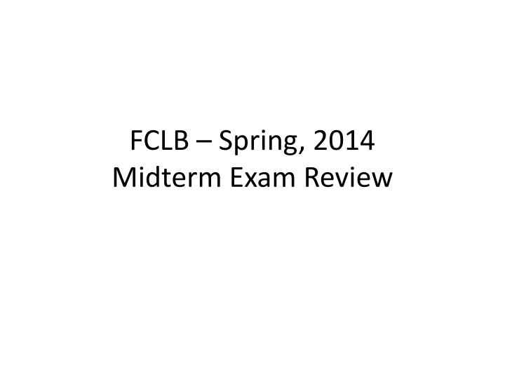 fclb spring 2014 midterm exam review n.