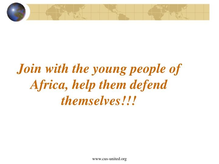 Join with the young people of Africa, help them defend themselves!!!