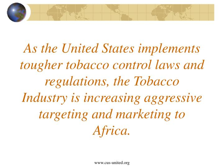 As the United States implements tougher tobacco control laws and regulations, the Tobacco