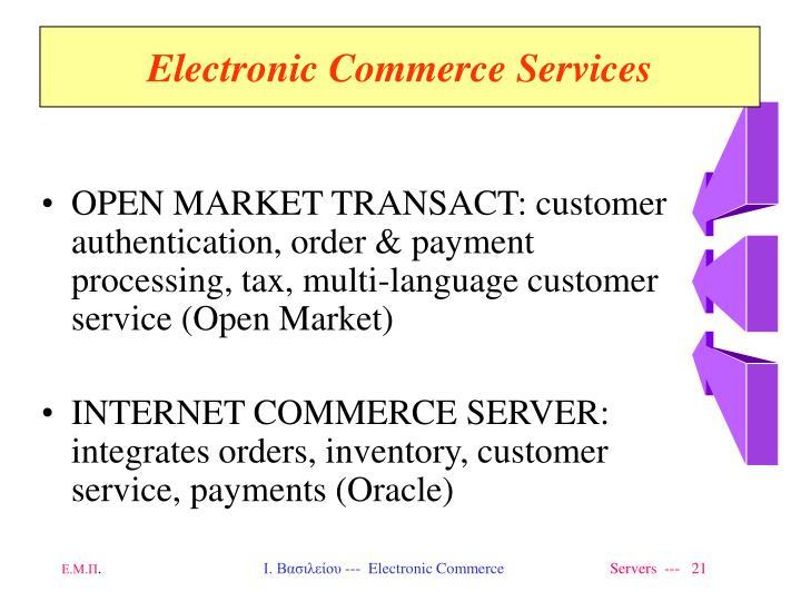 OPEN MARKET TRANSACT: customer authentication, order & payment processing, tax, multi-language customer service (Open Market)