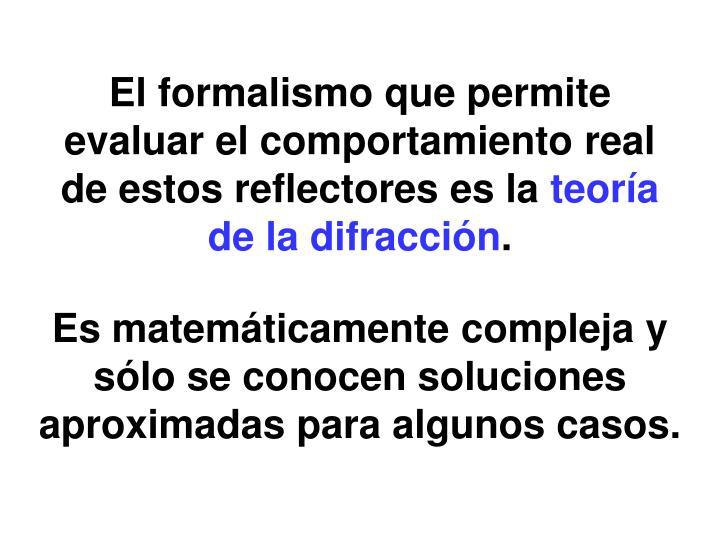 El formalismo que permite evaluar el comportamiento real de estos reflectores es la