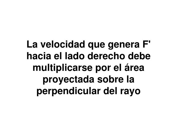 La velocidad que genera F' hacia el lado derecho debe multiplicarse por el área proyectada sobre la perpendicular del rayo