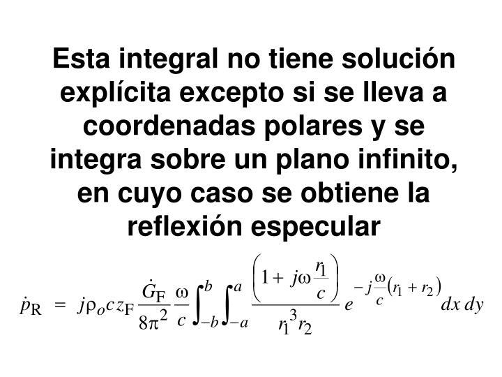 Esta integral no tiene solución explícita excepto si se lleva a coordenadas polares y se integra sobre un plano infinito, en cuyo caso se obtiene la reflexión especular