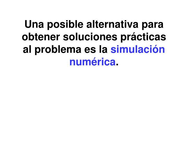 Una posible alternativa para obtener soluciones prácticas al problema es la