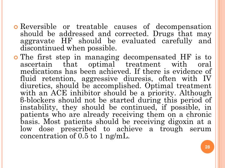 Reversible or treatable causes of decompensation should be addressed and corrected. Drugs that may aggravate HF should be evaluated carefully and discontinued when possible.