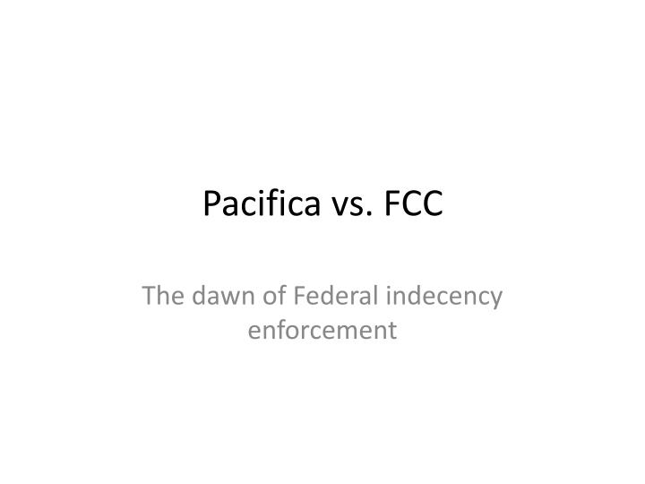 an analysis of the fcc v pacifica foundation case in government regulations on radio broadcasting Case opinion for us supreme court fcc v pacifica foundation this case does not involve a two-way radio conversation between for broadcasting v fcc.