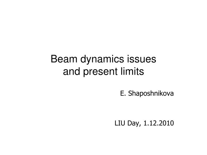 Beam dynamics issues and present limits