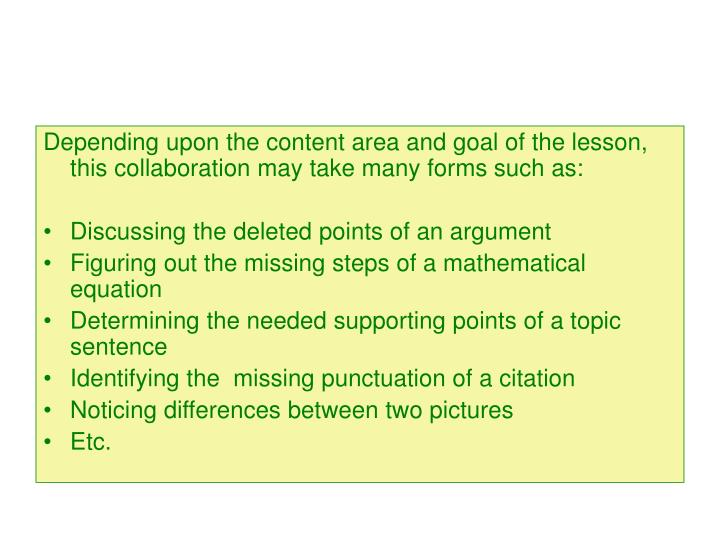 Depending upon the content area and goal of the lesson, this collaboration may take many forms such as: