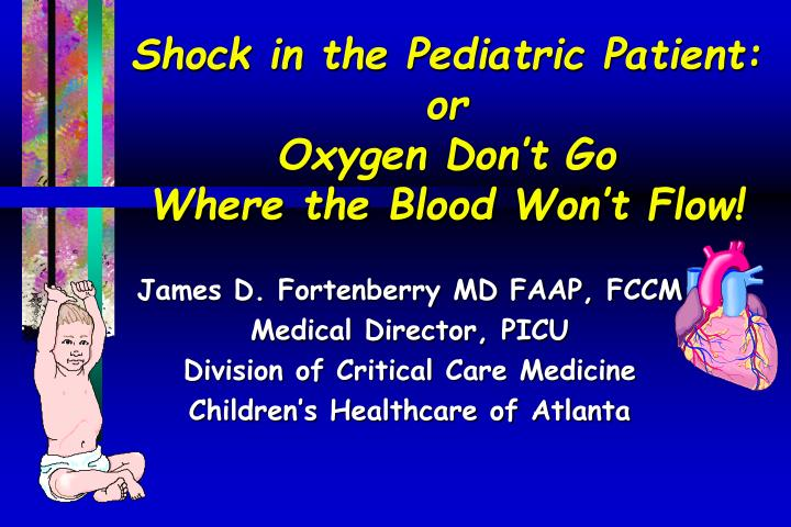 Shock in the pediatric patient or oxygen don t go where the blood won t flow
