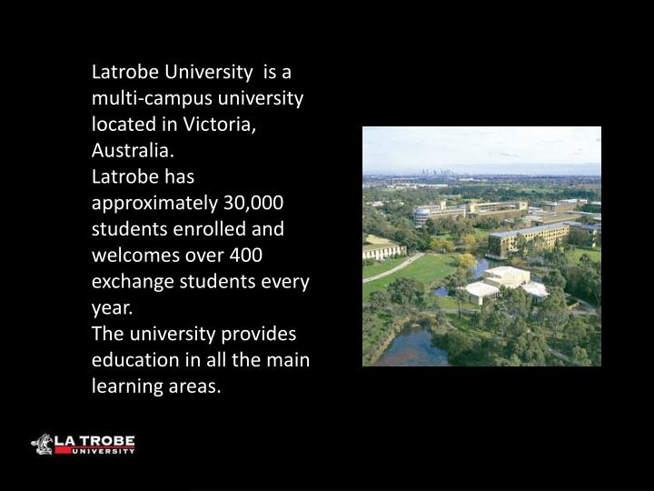 Latrobe University  is a multi-campus university located in Victoria, Australia.