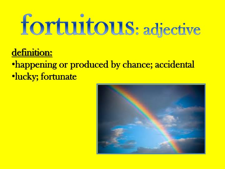 Fortuitous: Adjective. Definition ...
