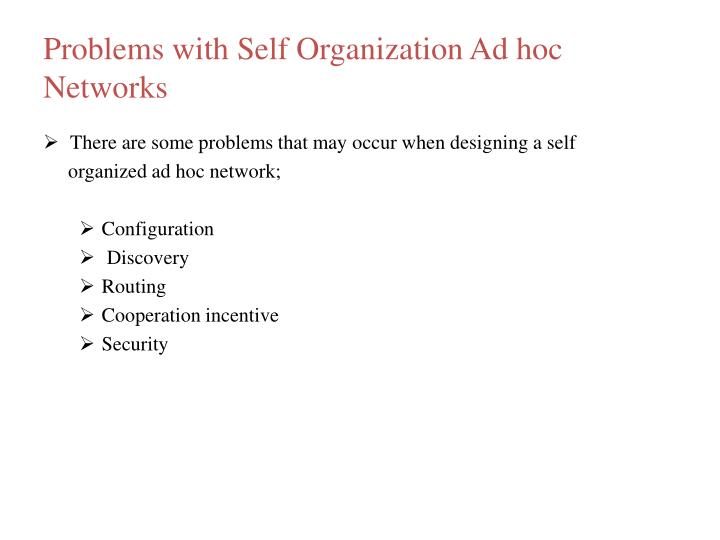 Problems with Self Organization Ad hoc Networks