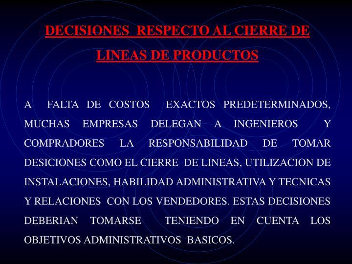 DECISIONES  RESPECTO AL CIERRE DE LINEAS DE PRODUCTOS
