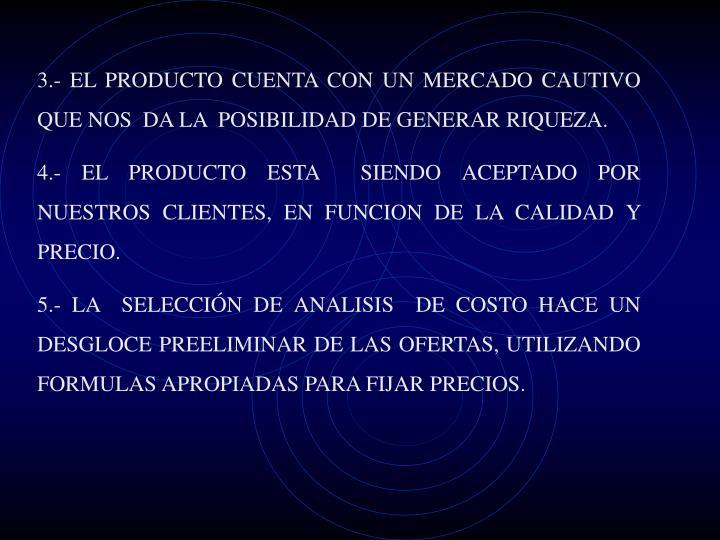 3.- EL PRODUCTO CUENTA CON UN MERCADO CAUTIVO QUE NOS  DA LA  POSIBILIDAD DE GENERAR RIQUEZA.