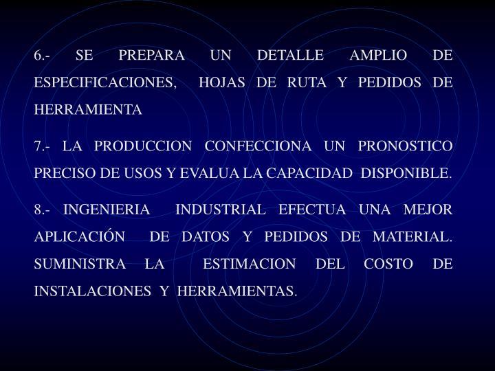 6.- SE PREPARA UN DETALLE AMPLIO DE ESPECIFICACIONES,  HOJAS DE RUTA Y PEDIDOS DE HERRAMIENTA