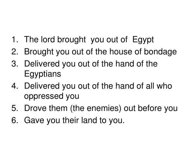 The lord brought  you out of  Egypt