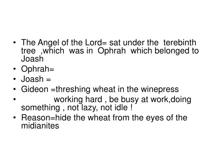 The Angel of the Lord= sat under the  terebinth tree  ,which  was in  Ophrah  which belonged to Joash