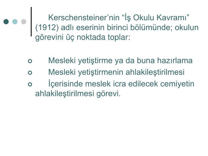 """Kerschensteiner'nin """"İş Okulu Kavramı"""" (1912) adlı eserinin birinci bölümünde; okulun görevini üç noktada toplar:"""