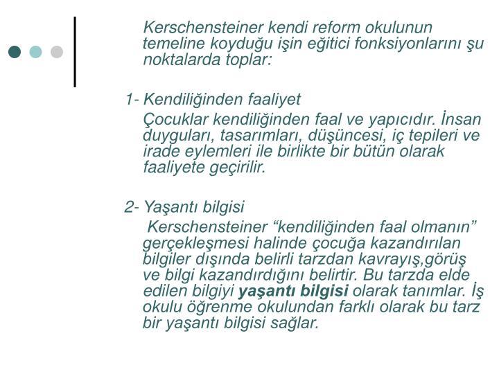Kerschensteiner kendi reform okulunun temeline koyduğu işin eğitici fonksiyonlarını şu noktalarda toplar: