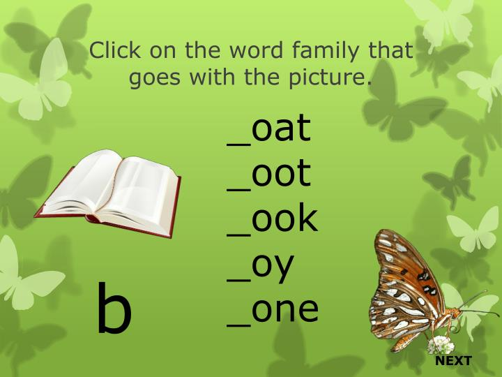 Click on the word family that goes with the picture.