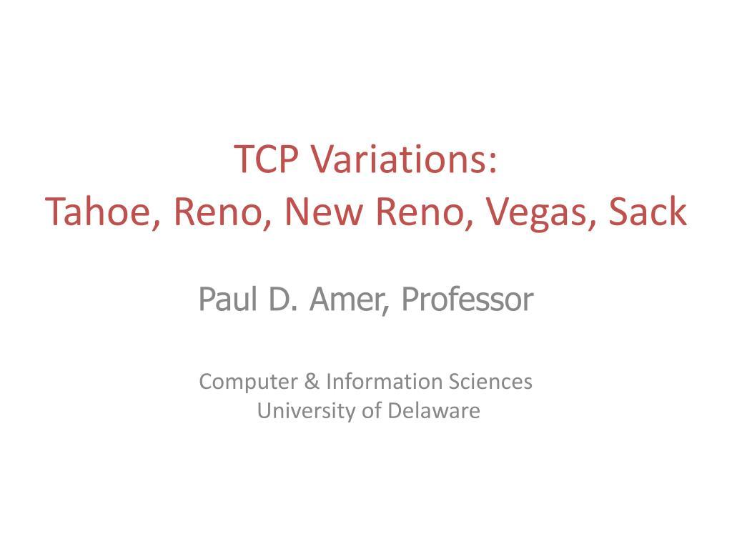 PPT - TCP Variations: Tahoe, Reno, New Reno, Vegas, Sack